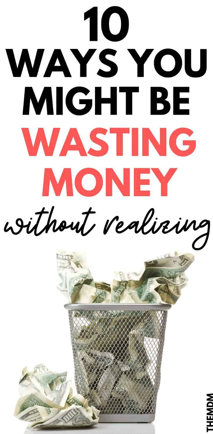 10 Ways You Might Be Wasting Money Without Realizing It - Save Money By Plugging These 10 Financial Leaks #moneysaving #moneysavingideas #howtosavemoney #moneysavingtips