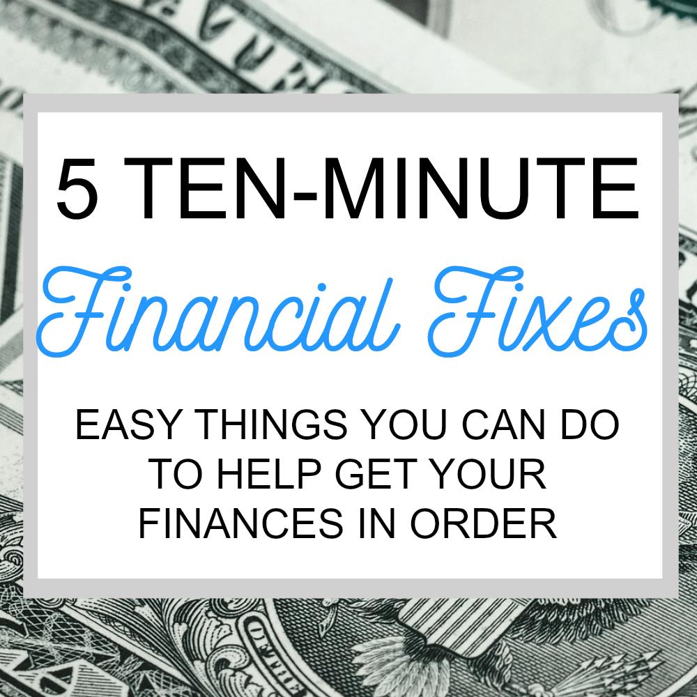 5 Ten-Minute Financial Fixes – Easy Ways to Help Get Your Finances in Order
