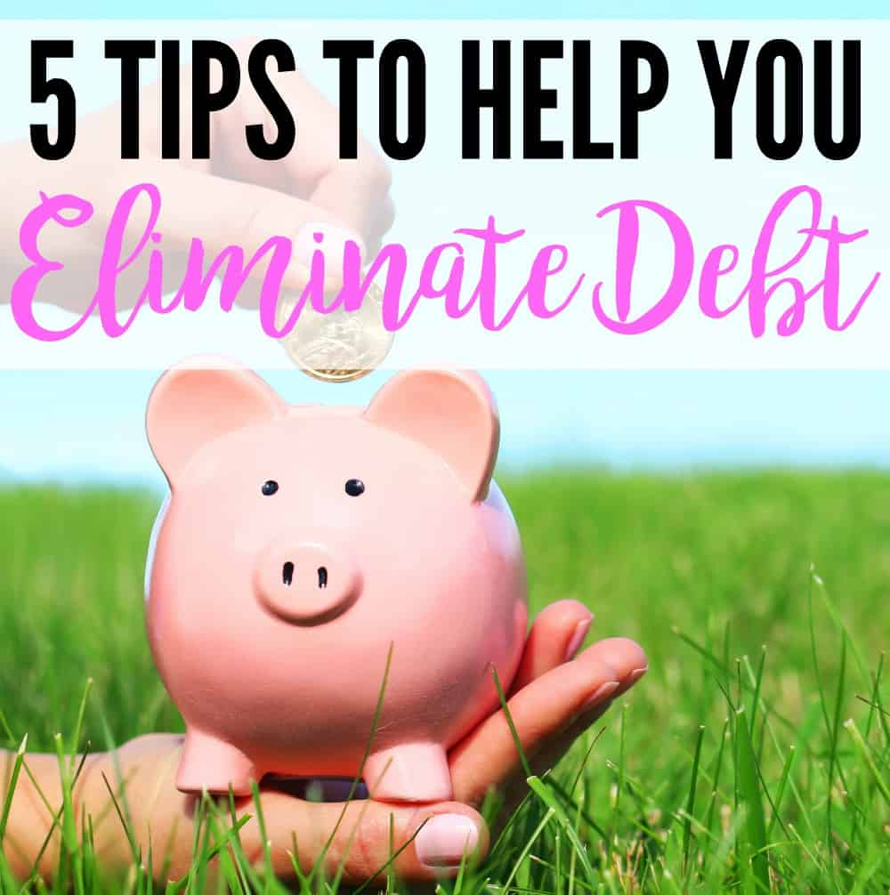 5 Tips To Help You Eliminate Debt