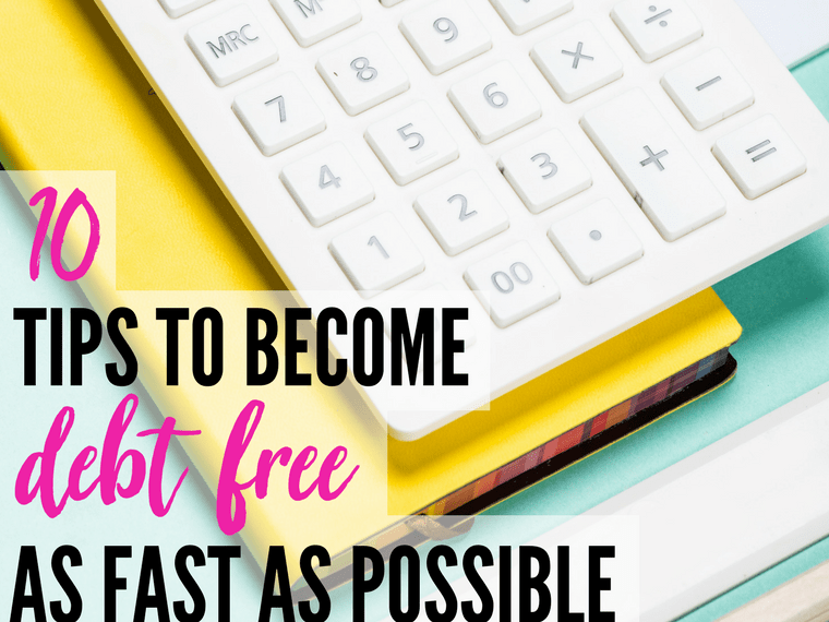 10 Tips To Become Debt-Free As Fast as Possible