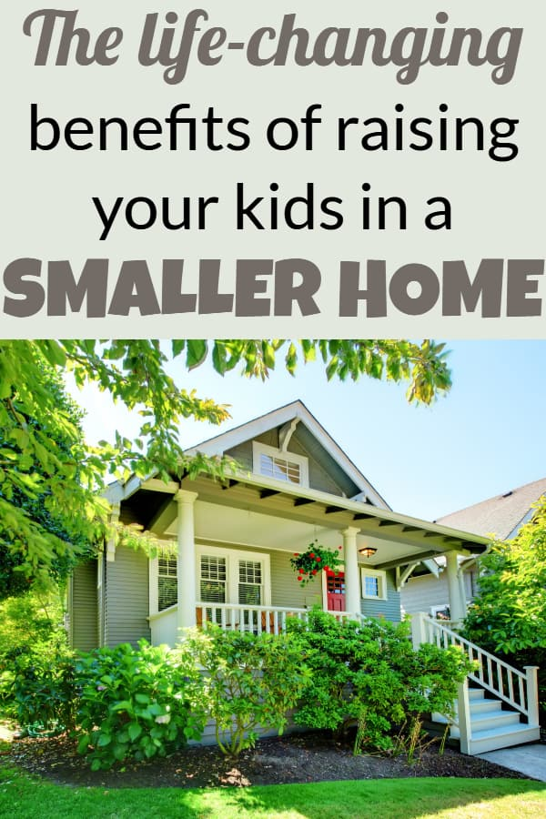 The life-changing benefits of downsizing your home and raising your kids in a small home.