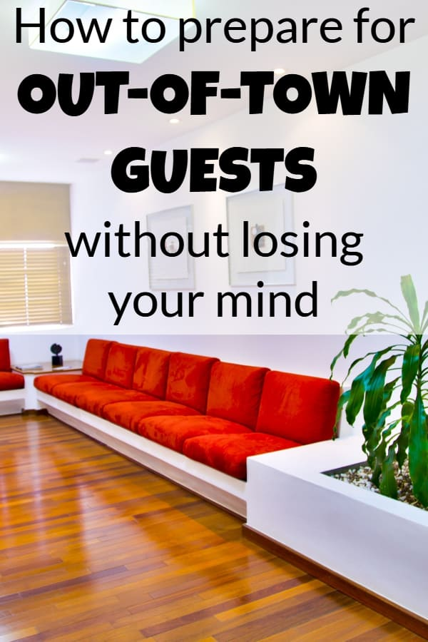 How to prepare your house for out-of-town guests without losing your mind!
