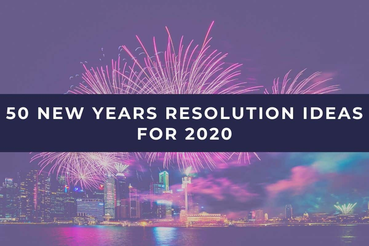 50 New Years Resolution Ideas To Make 2020 Your Best Year Yet