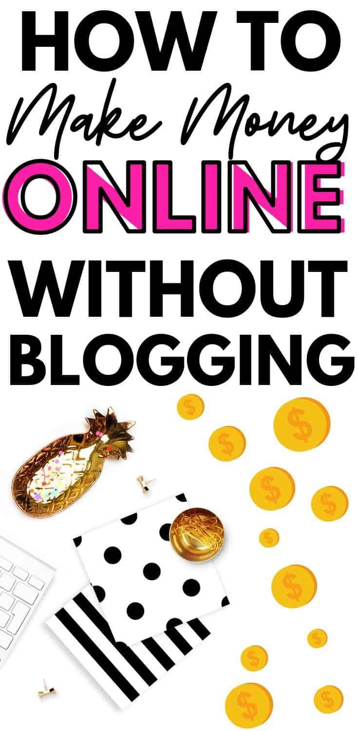 "How to Make Money Online Without Blogging. It seems like every ""make money online"" list has blogging as the first idea, and while blogging can be great it's definitely not for everyone. Click through to learn how to make money online WITHOUT blogging. #makemoneyonline"