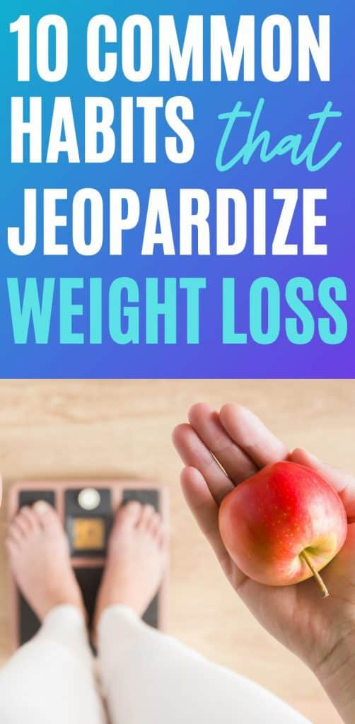 10 Common Weight Loss Habits That Are Jeopardizing You Losing Weight
