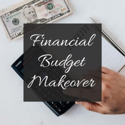 Financial Budget Makeover – Steps To Get Your Finances In Order!