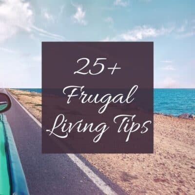 25+ Frugal Living Tips To Save Money!